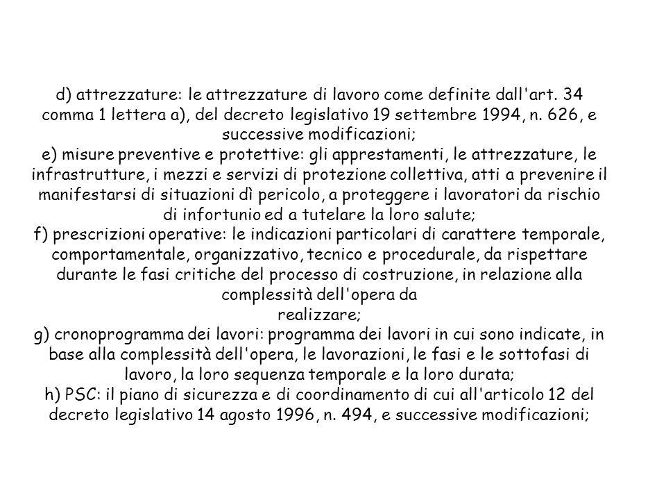d) attrezzature: le attrezzature di lavoro come definite dall'art. 34 comma 1 lettera a), del decreto legislativo 19 settembre 1994, n. 626, e success