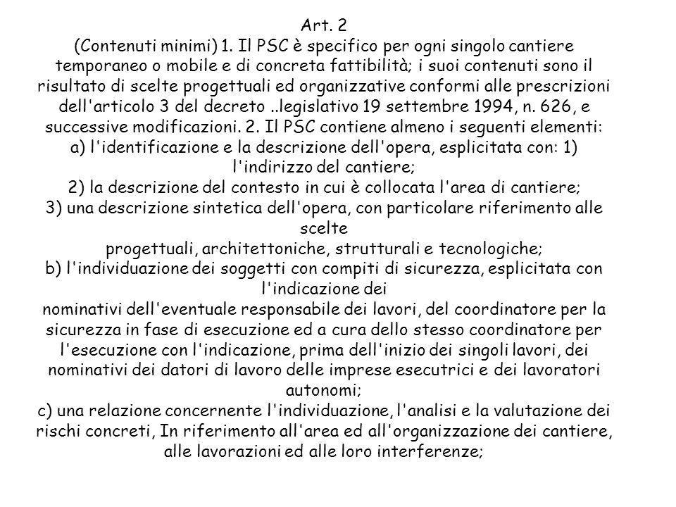Art. 2 (Contenuti minimi) 1. Il PSC è specifico per ogni singolo cantiere temporaneo o mobile e di concreta fattibilità; i suoi contenuti sono il risu
