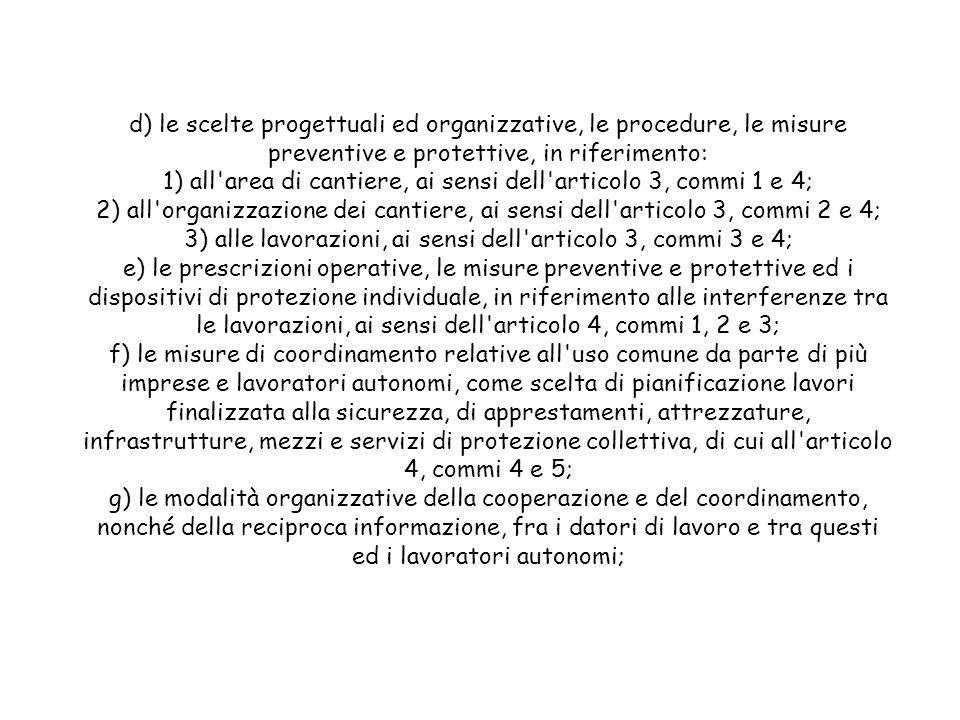 d) le scelte progettuali ed organizzative, le procedure, le misure preventive e protettive, in riferimento: 1) all'area di cantiere, ai sensi dell'art
