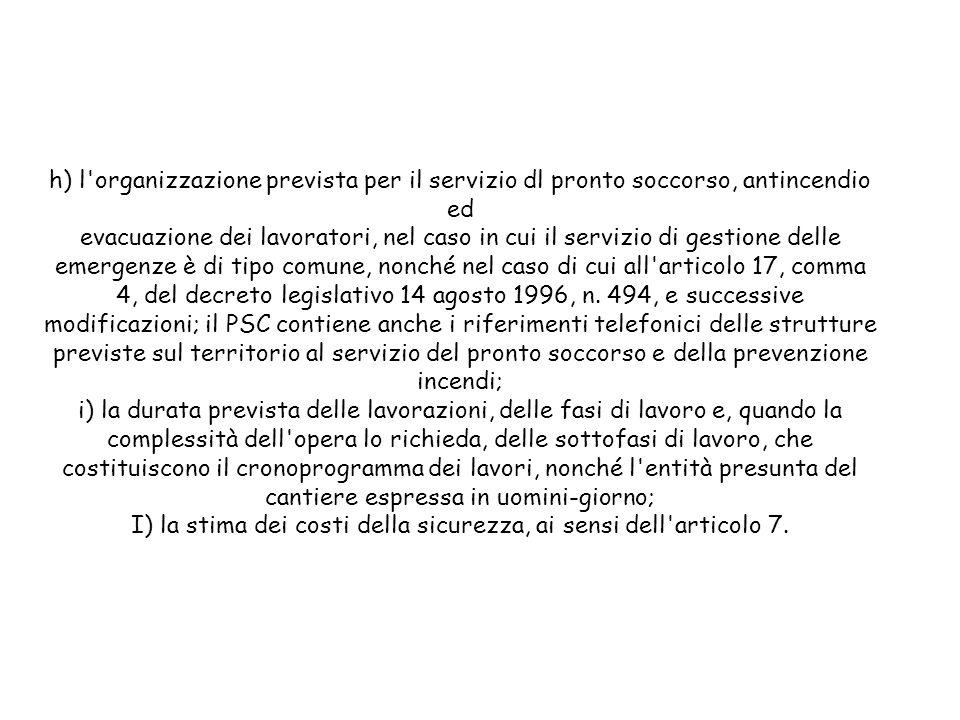 h) l'organizzazione prevista per il servizio dl pronto soccorso, antincendio ed evacuazione dei lavoratori, nel caso in cui il servizio di gestione de