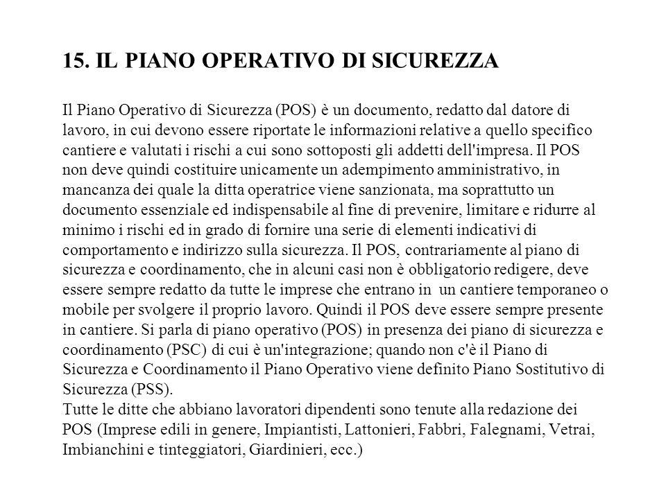 15. IL PIANO OPERATIVO DI SICUREZZA Il Piano Operativo di Sicurezza (POS) è un documento, redatto dal datore di lavoro, in cui devono essere riportate
