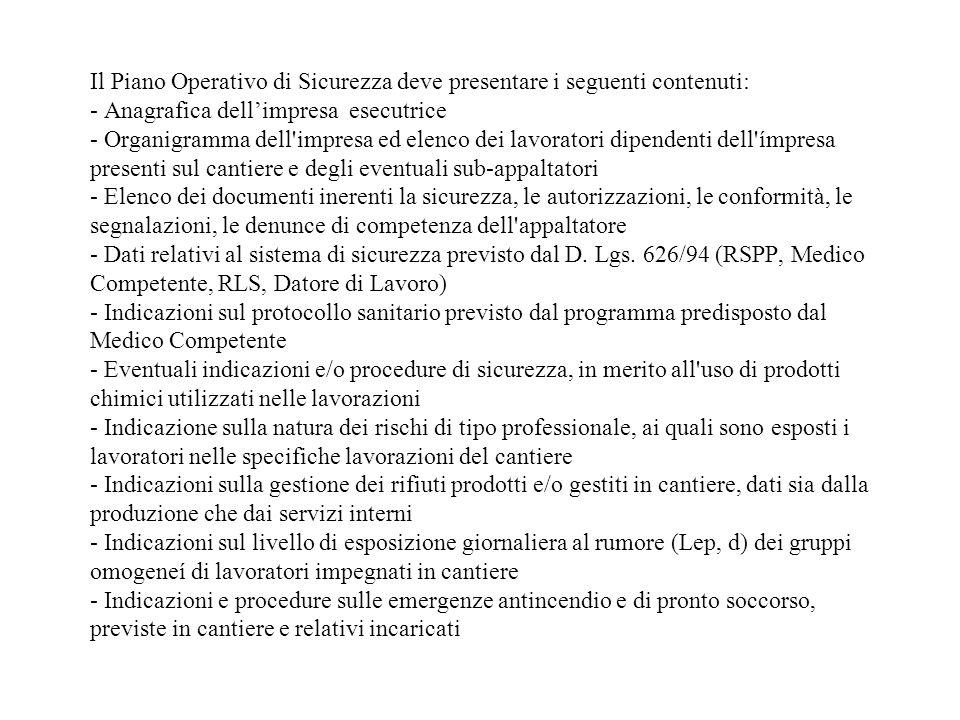 Il Piano Operativo di Sicurezza deve presentare i seguenti contenuti: - Anagrafica dellimpresa esecutrice - Organigramma dell'impresa ed elenco dei la