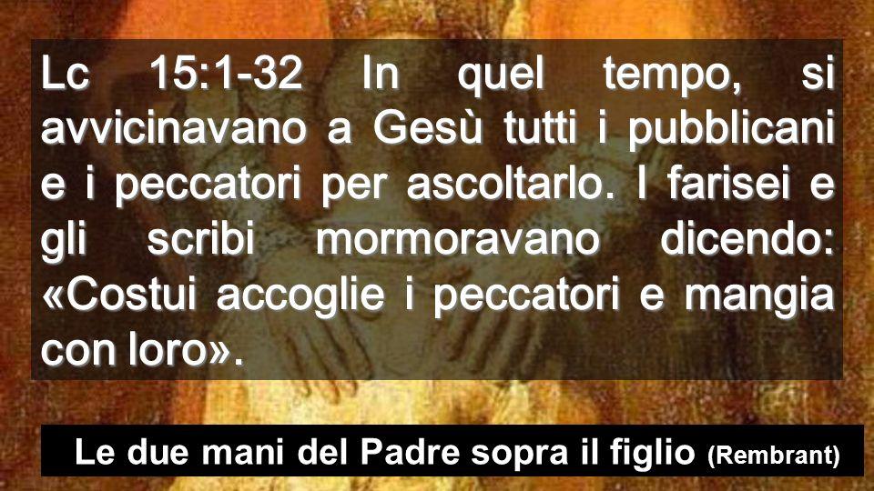 Lc 15:1-32 In quel tempo, si avvicinavano a Gesù tutti i pubblicani e i peccatori per ascoltarlo.