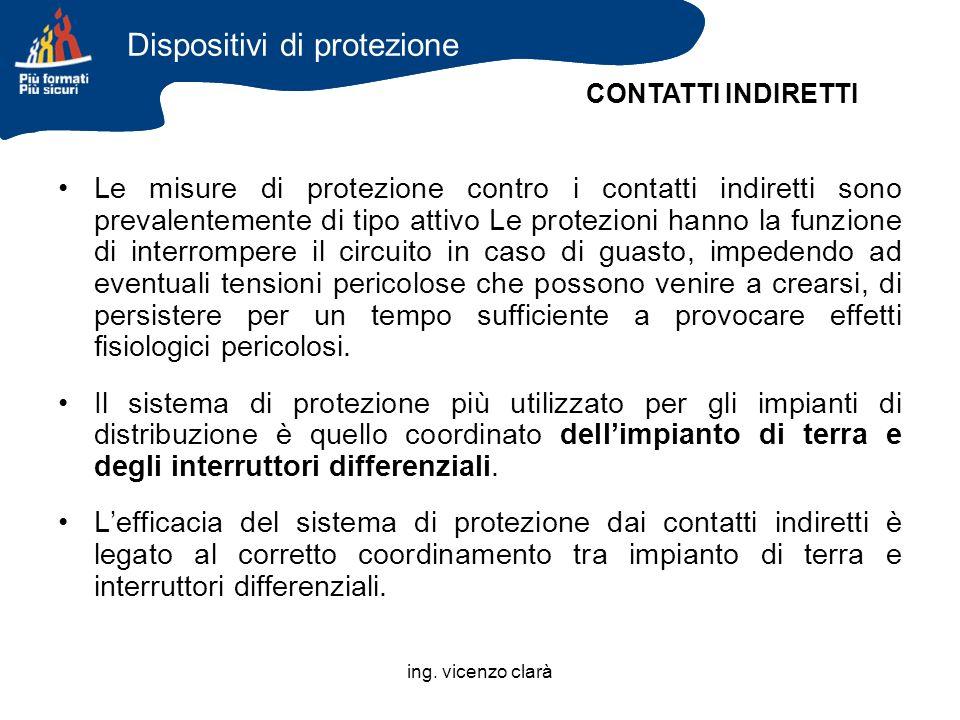 ing. vicenzo clarà Le misure di protezione contro i contatti indiretti sono prevalentemente di tipo attivo Le protezioni hanno la funzione di interrom