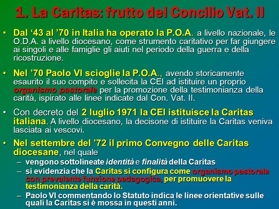 11 1. La Caritas: frutto del Concilio Vat. II Dal 43 al 70 in Italia ha operato la P.O.A.