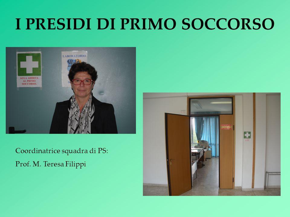 I PRESIDI DI PRIMO SOCCORSO Coordinatrice squadra di PS: Prof. M. Teresa Filippi