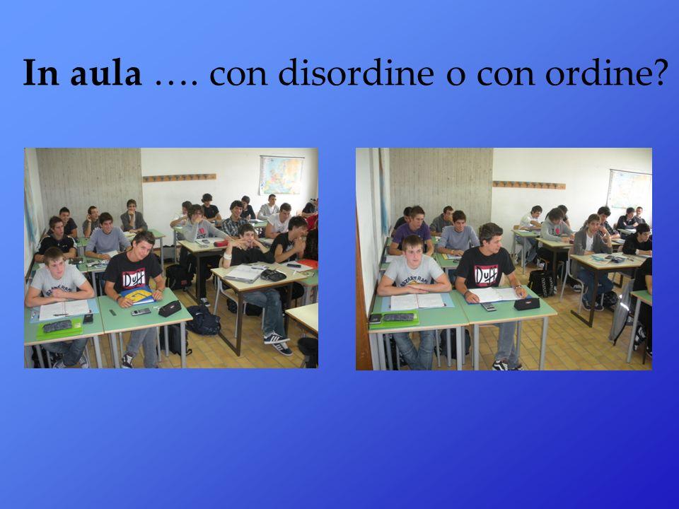 In aula …. con disordine o con ordine?