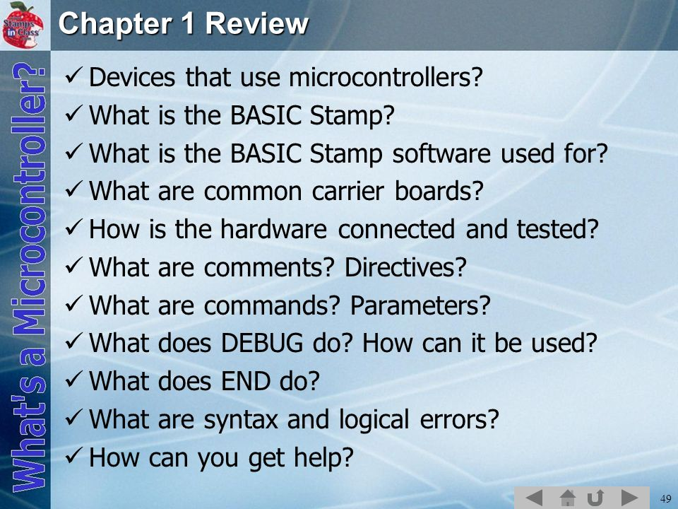 49 Chapter 1 Review Devices that use microcontrollers? What is the BASIC Stamp? What is the BASIC Stamp software used for? What are common carrier boa