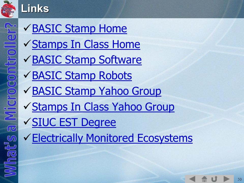 50 Links BASIC Stamp Home Stamps In Class Home BASIC Stamp Software BASIC Stamp Robots BASIC Stamp Yahoo Group Stamps In Class Yahoo Group SIUC EST De
