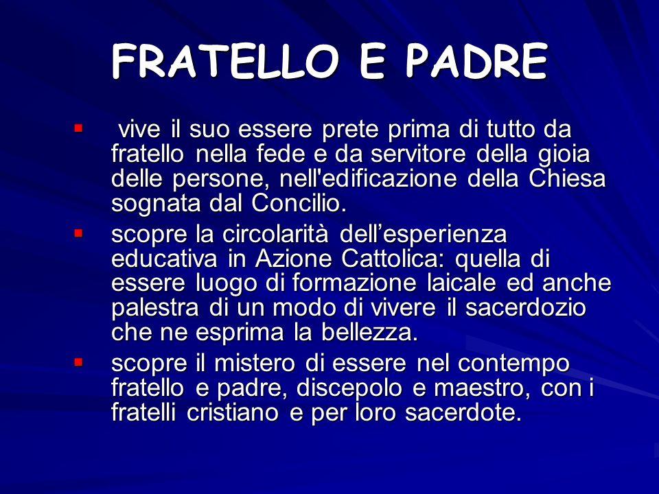FRATELLO E PADRE vive il suo essere prete prima di tutto da fratello nella fede e da servitore della gioia delle persone, nell'edificazione della Chie