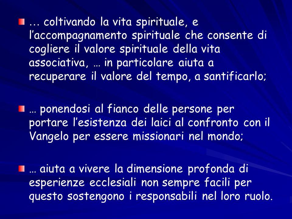 … coltivando la vita spirituale, e laccompagnamento spirituale che consente di cogliere il valore spirituale della vita associativa, … in particolare