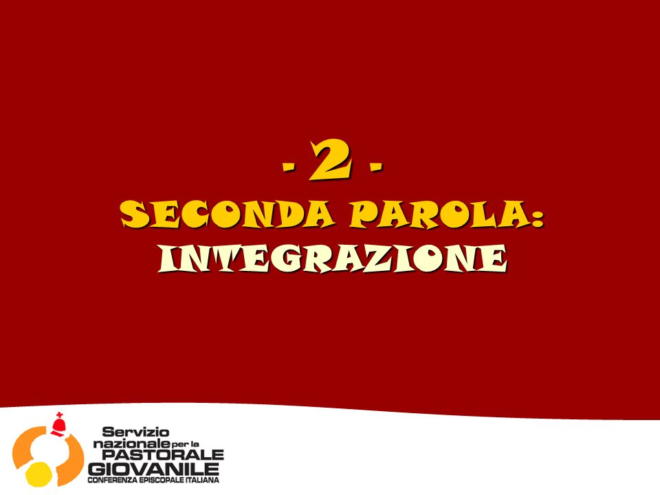 - 2 - SECONDA PAROLA: INTEGRAZIONE