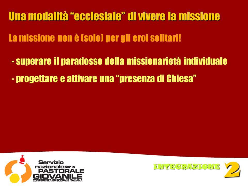 Una modalità ecclesiale di vivere la missione - superare il paradosso della missionarietà individuale - progettare e attivare una presenza di Chiesa La missione non è (solo) per gli eroi solitari.