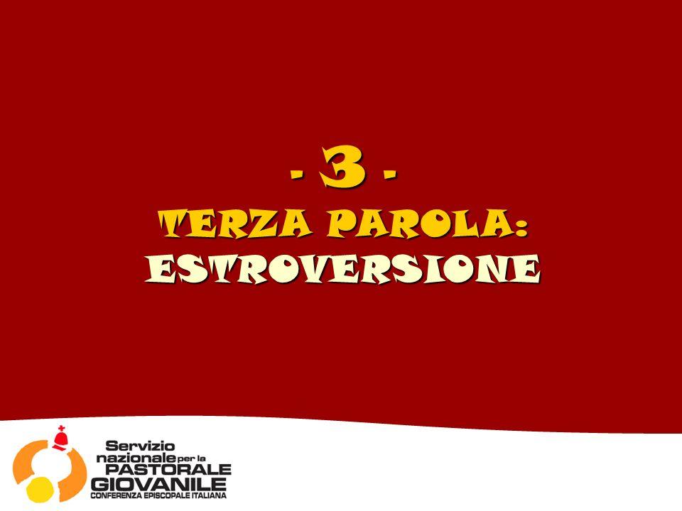 - 3 - TERZA PAROLA: ESTROVERSIONE