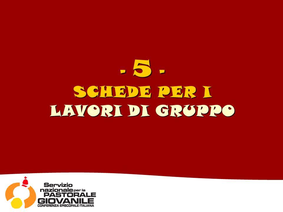 - 5 - SCHEDE PER I LAVORI DI GRUPPO