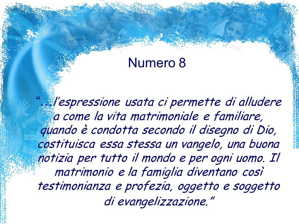 Numero 8 … lespressione usata ci permette di alludere a come la vita matrimoniale e familiare, quando è condotta secondo il disegno di Dio, costituisc