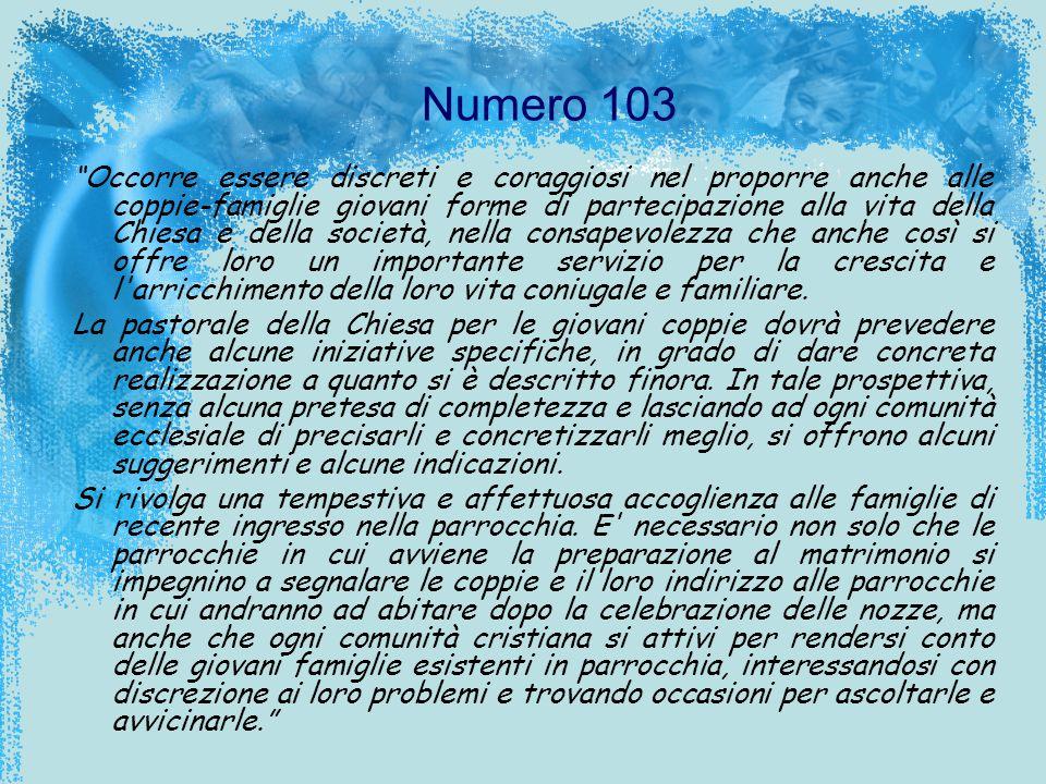 Numero 103 Occorre essere discreti e coraggiosi nel proporre anche alle coppie-famiglie giovani forme di partecipazione alla vita della Chiesa e della