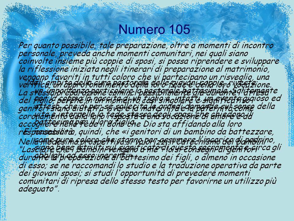 Numero 105 Nell'ambito della cura pastorale delle giovani coppie, riveste un'importanza particolare la pastorale battesimale. Solitamente per la coppi