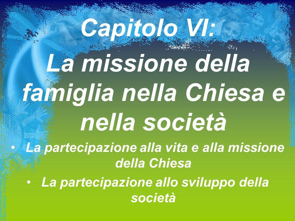 Capitolo VI: La missione della famiglia nella Chiesa e nella società La partecipazione alla vita e alla missione della Chiesa La partecipazione allo s
