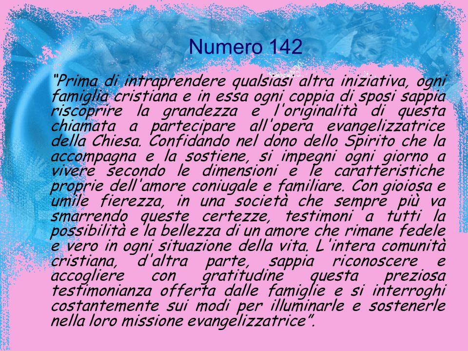 Numero 142 Prima di intraprendere qualsiasi altra iniziativa, ogni famiglia cristiana e in essa ogni coppia di sposi sappia riscoprire la grandezza e