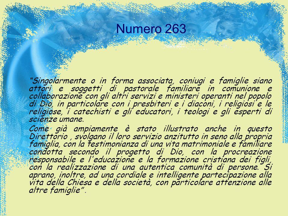 Numero 263 Singolarmente o in forma associata, coniugi e famiglie siano attori e soggetti di pastorale familiare in comunione e collaborazione con gli