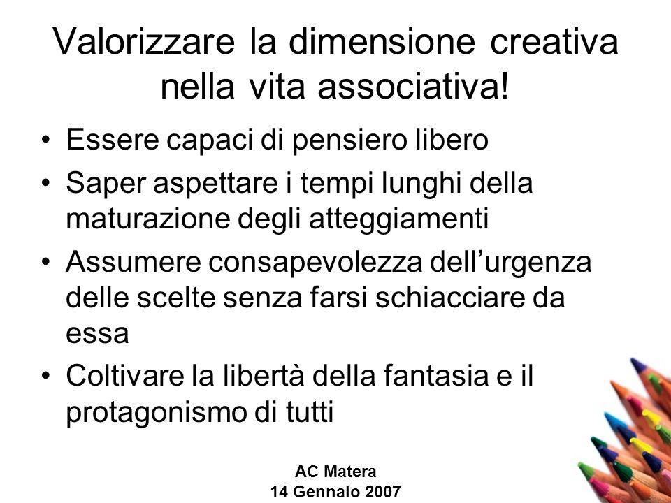AC Matera 14 Gennaio 2007 Valorizzare la dimensione creativa nella vita associativa.