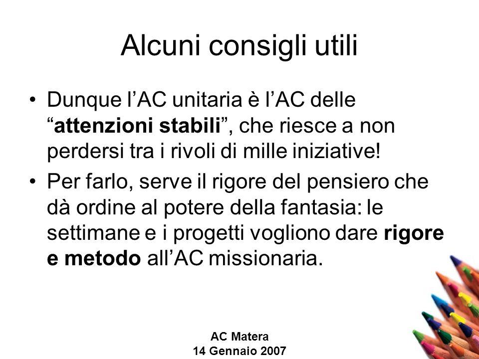 AC Matera 14 Gennaio 2007 Alcuni consigli utili Dunque lAC unitaria è lAC delleattenzioni stabili, che riesce a non perdersi tra i rivoli di mille iniziative.