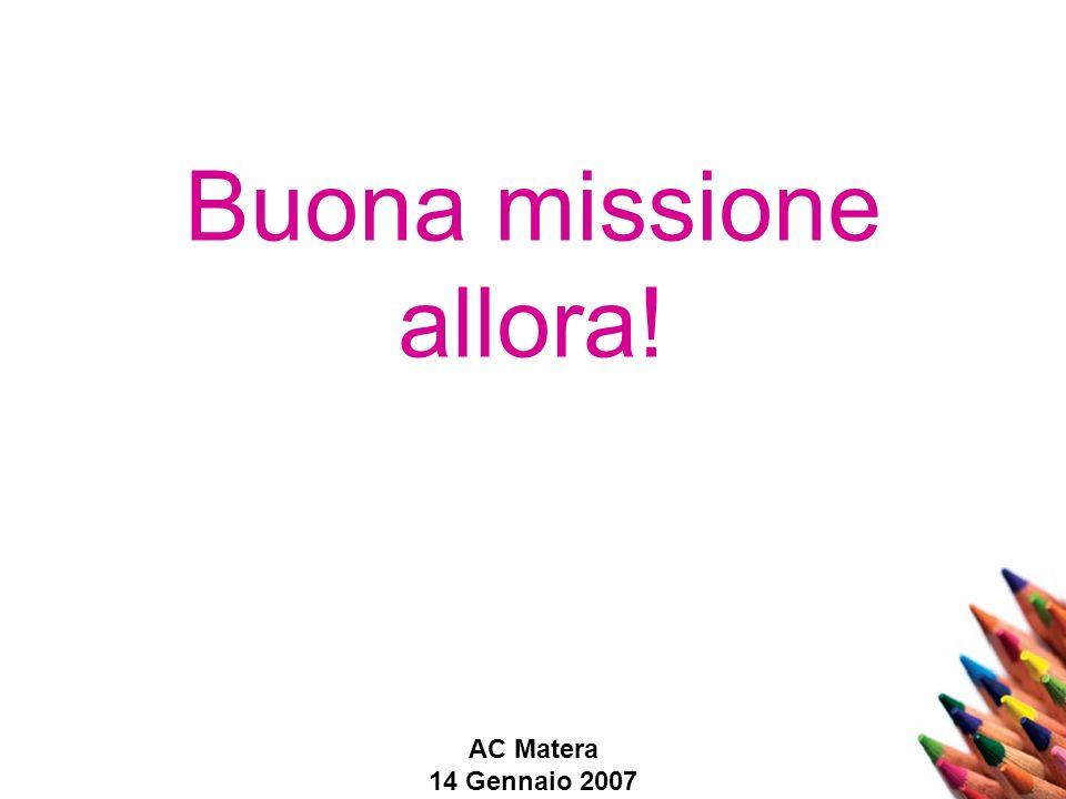AC Matera 14 Gennaio 2007 Buona missione allora!