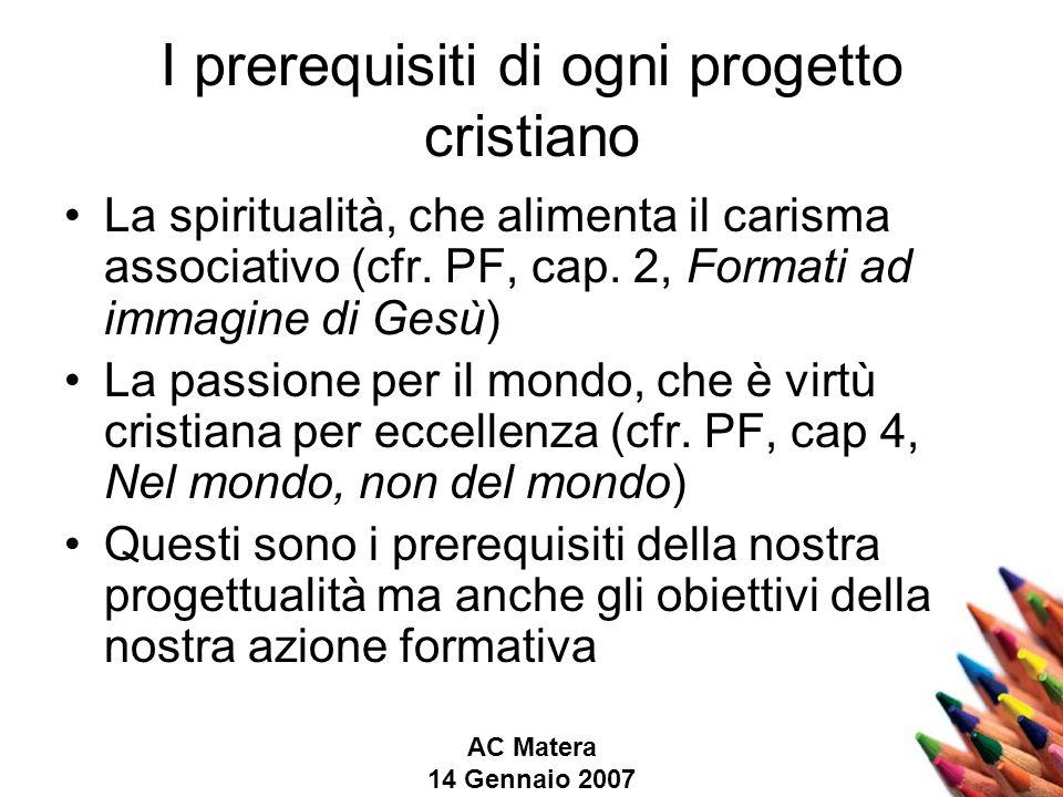 AC Matera 14 Gennaio 2007 I prerequisiti di ogni progetto cristiano La spiritualità, che alimenta il carisma associativo (cfr.