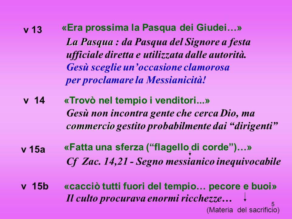 6 v 16a Offrono per denaro la riconciliazione conDio «e a quelli che vendevano colombe…» v 16b Allude al salmo 2,7 (Tu sei mio figlio), proclama la sua messianicità.