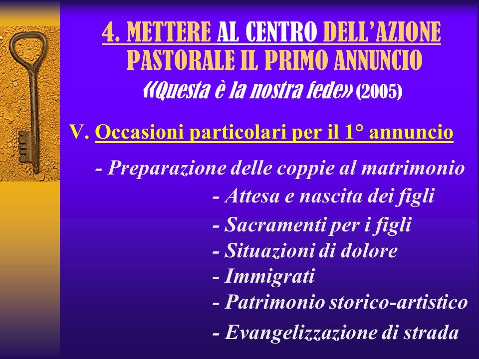 4. METTERE AL CENTRO DELLAZIONE PASTORALE IL PRIMO ANNUNCIO « Questa è la nostra fede» (2005) V. Occasioni particolari per il 1° annuncio - Preparazio