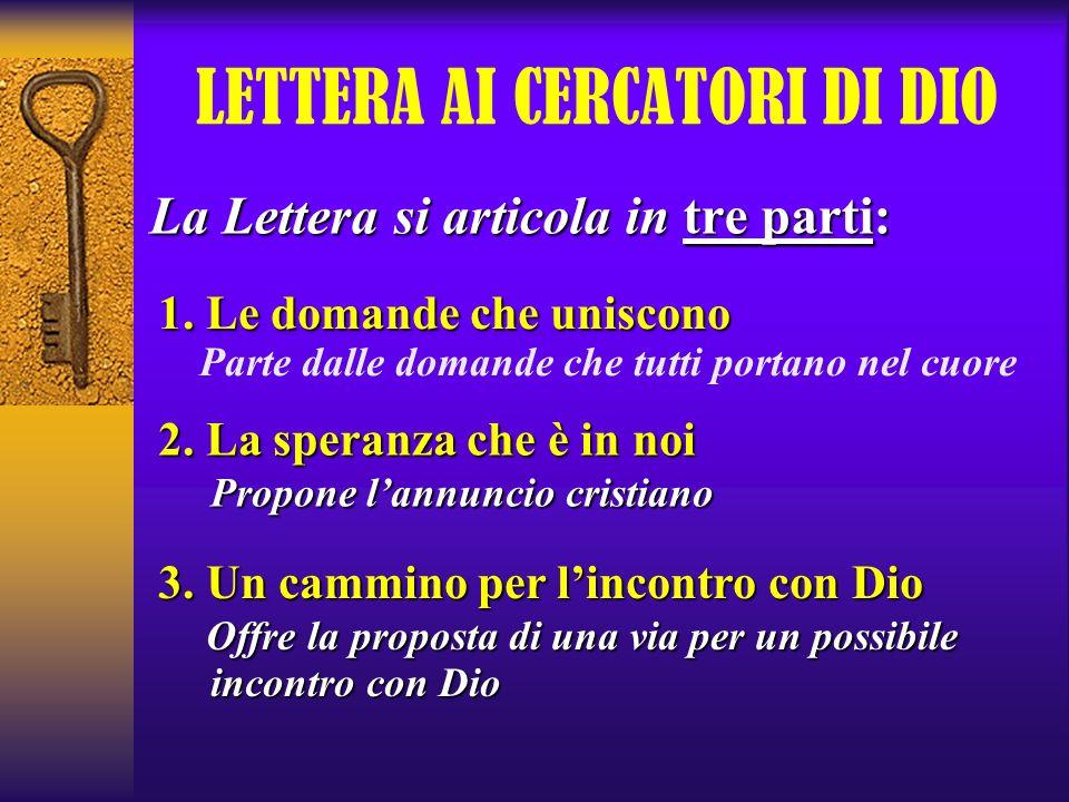 LETTERA AI CERCATORI DI DIO La Lettera si articola in tre parti: 1. Le domande che uniscono Parte dalle domande che tutti portano nel cuore 2. La sper