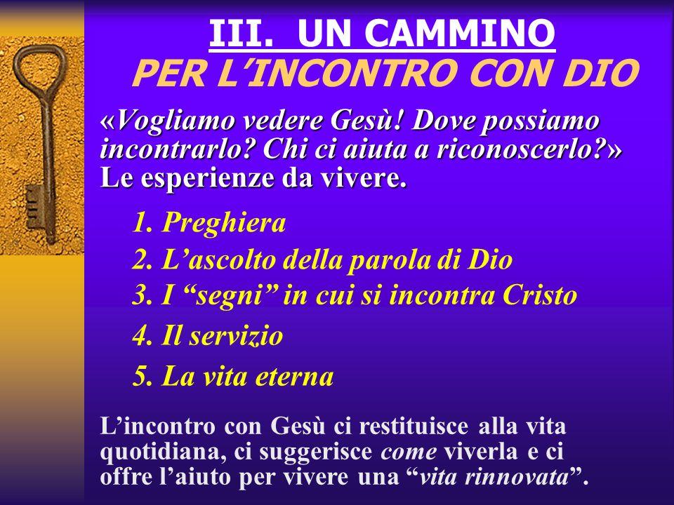 III. UN CAMMINO PER LINCONTRO CON DIO «Vogliamo vedere Gesù! Dove possiamo incontrarlo? Chi ci aiuta a riconoscerlo?» Le esperienze da vivere. 1. Preg