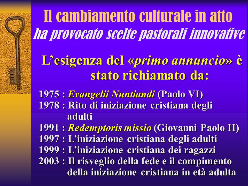 Il cambiamento culturale in atto ha provocato scelte pastorali innovative Lesigenza del «primo «primo annuncio» annuncio» è stato richiamato da: 1975