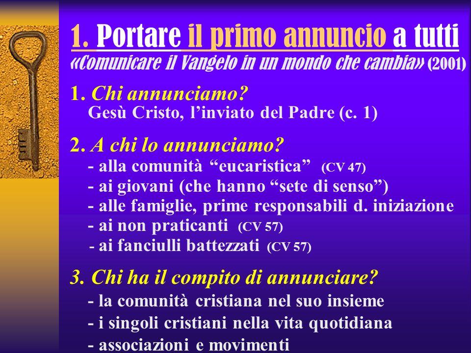 1. Portare il primo annuncio a tutti «Comunicare il Vangelo in un mondo che cambia» (2001) 1. Chi annunciamo? Gesù Cristo, linviato del Padre (c. 1) 2