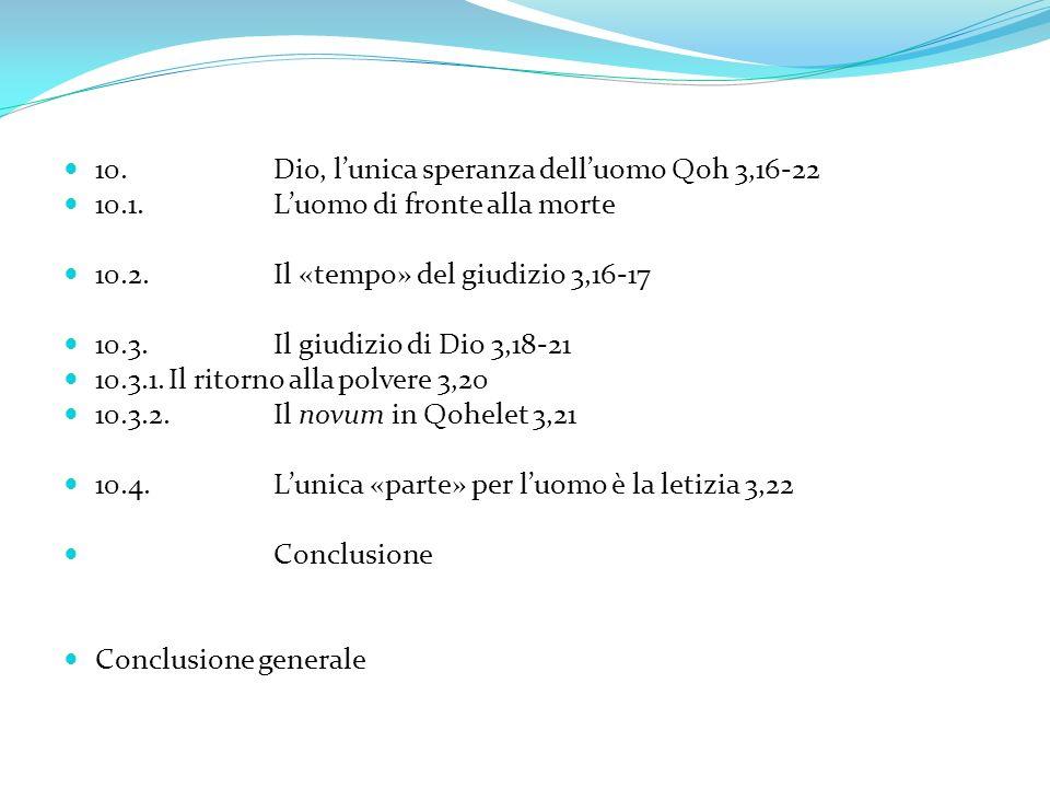10.Dio, lunica speranza delluomo Qoh 3,16-22 10.1.Luomo di fronte alla morte 10.2.Il «tempo» del giudizio 3,16-17 10.3.Il giudizio di Dio 3,18-21 10.3