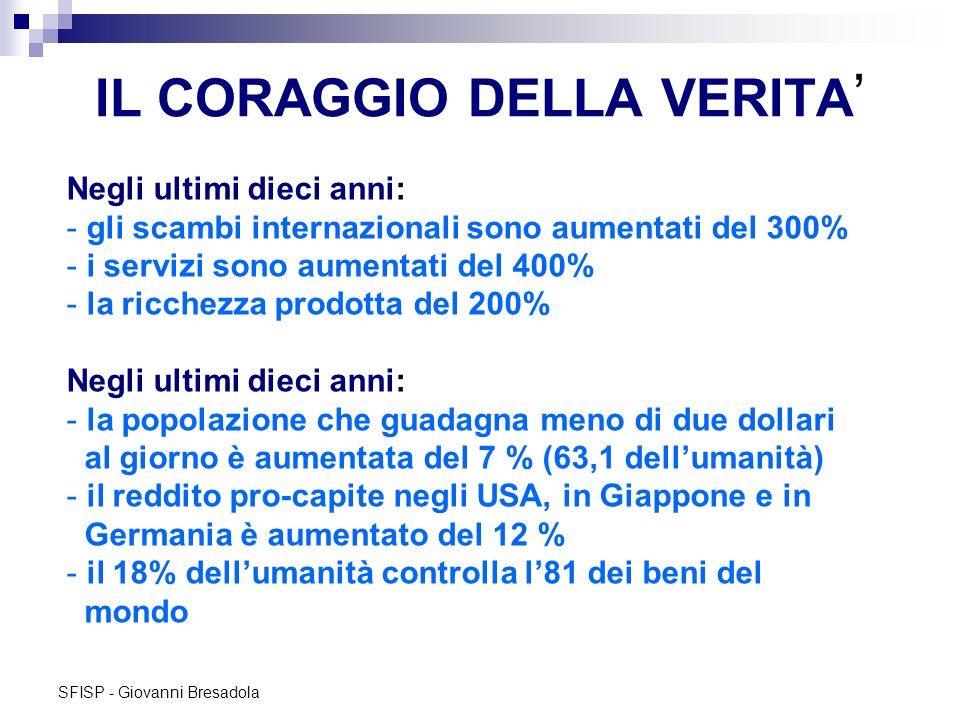 SFISP - Giovanni Bresadola IL CORAGGIO DELLA VERITA Negli ultimi dieci anni: - gli scambi internazionali sono aumentati del 300% - i servizi sono aume