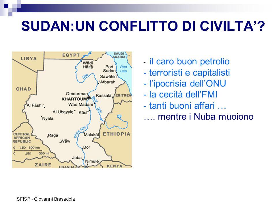 SFISP - Giovanni Bresadola SUDAN:UN CONFLITTO DI CIVILTA? - il caro buon petrolio - terroristi e capitalisti - lipocrisia dellONU - la cecità dellFMI