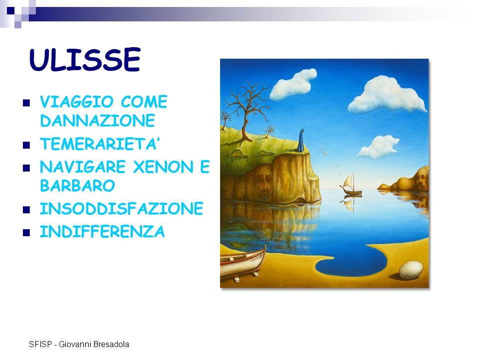 SFISP - Giovanni Bresadola ULISSE VIAGGIO COME DANNAZIONE TEMERARIETA NAVIGARE XENON E BARBARO INSODDISFAZIONE INDIFFERENZA