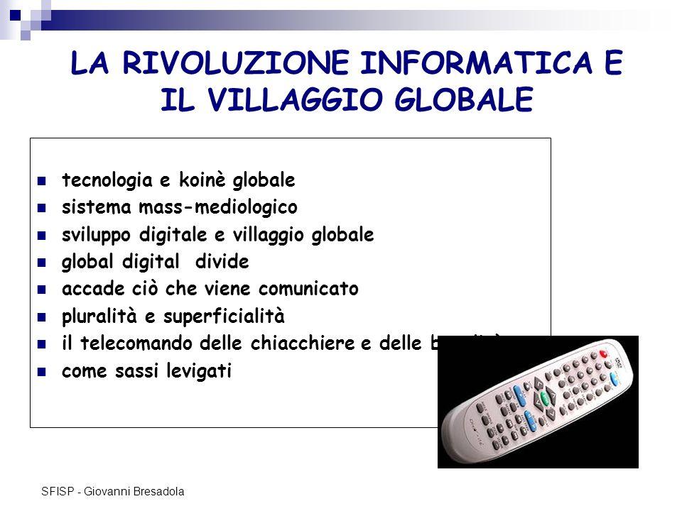 SFISP - Giovanni Bresadola LA RIVOLUZIONE INFORMATICA E IL VILLAGGIO GLOBALE tecnologia e koinè globale sistema mass-mediologico sviluppo digitale e v