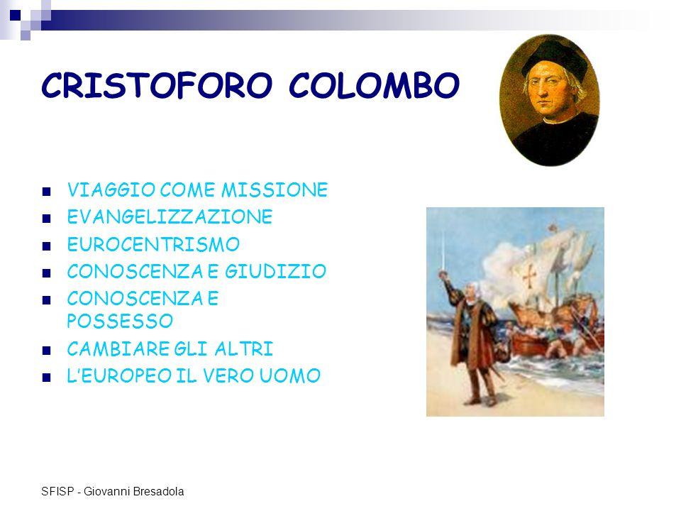 SFISP - Giovanni Bresadola CRISTOFORO COLOMBO VIAGGIO COME MISSIONE EVANGELIZZAZIONE EUROCENTRISMO CONOSCENZA E GIUDIZIO CONOSCENZA E POSSESSO CAMBIAR