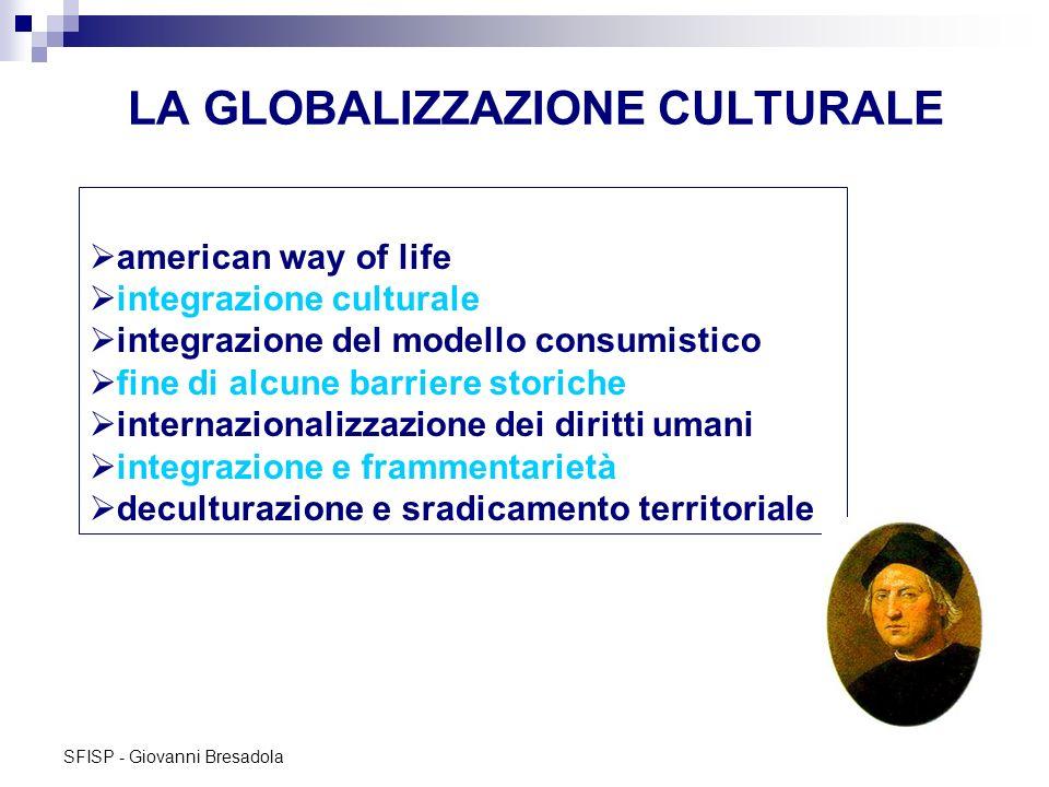 SFISP - Giovanni Bresadola LA GLOBALIZZAZIONE CULTURALE american way of life integrazione culturale integrazione del modello consumistico fine di alcu