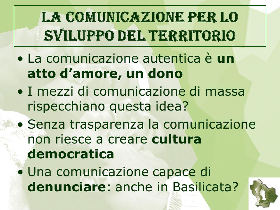 La comunicazione per lo sviluppo del territorio La comunicazione autentica è un atto damore, un dono I mezzi di comunicazione di massa rispecchiano questa idea.