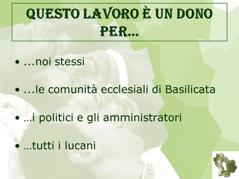 Questo lavoro è un dono per…...noi stessi...le comunità ecclesiali di Basilicata …i politici e gli amministratori …tutti i lucani