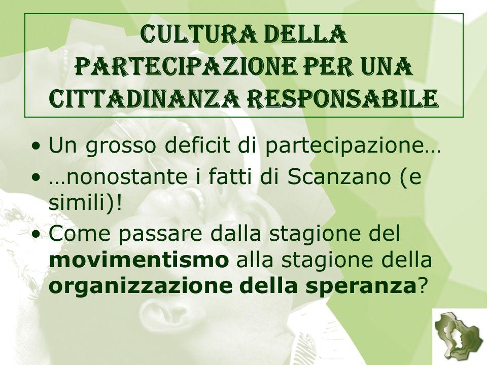 Cultura della partecipazione per una cittadinanza responsabile Un grosso deficit di partecipazione… …nonostante i fatti di Scanzano (e simili).