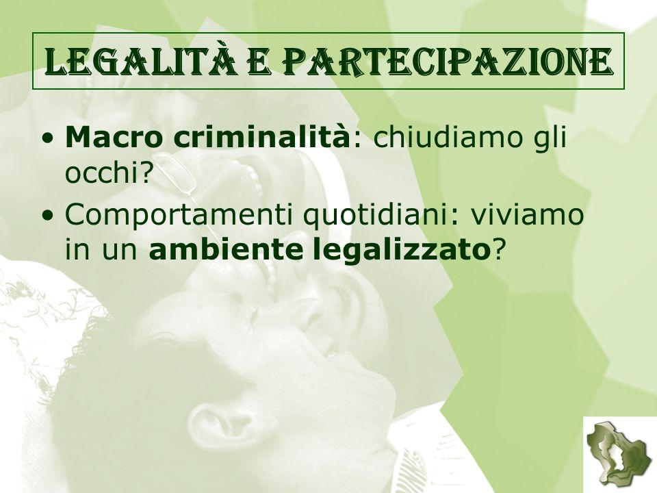 Legalità e partecipazione Macro criminalità: chiudiamo gli occhi.