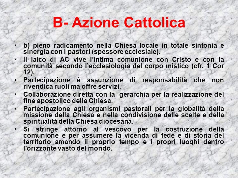 B- Azione Cattolica b) pieno radicamento nella Chiesa locale in totale sintonia e sinergia con i pastori (spessore ecclesiale).