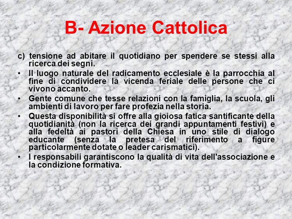 B- Azione Cattolica c) tensione ad abitare il quotidiano per spendere se stessi alla ricerca dei segni.