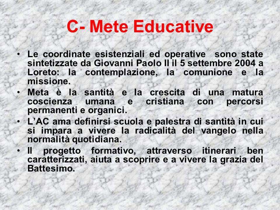 C- Mete Educative Le coordinate esistenziali ed operative sono state sintetizzate da Giovanni Paolo II il 5 settembre 2004 a Loreto: la contemplazione, la comunione e la missione.