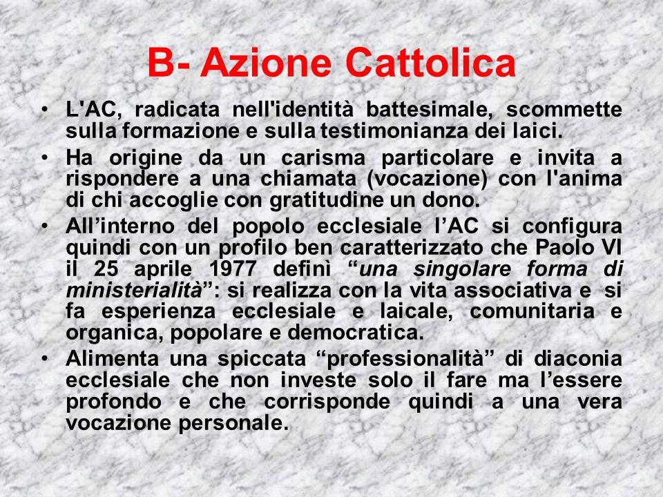 B- Azione Cattolica L AC, radicata nell identità battesimale, scommette sulla formazione e sulla testimonianza dei laici.